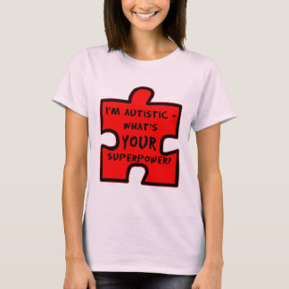 Im Autistic - Whats YOUR Superpower? T-Shirt