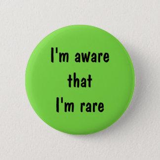 I'm aware that I'm rare pin