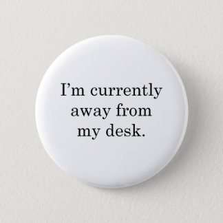 I'm away from my Desk 6 Cm Round Badge