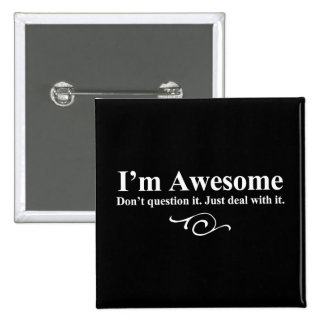 I'm awesome. Don't question it. Just deal with it. 15 Cm Square Badge