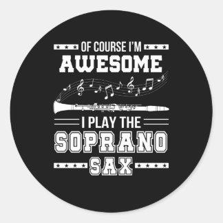 Im Awesome I Play The Soprano Saxophone Classic Round Sticker