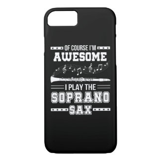 Im Awesome I Play The Soprano Saxophone iPhone 8/7 Case