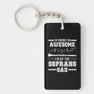 Im Awesome I Play The Soprano Saxophone Key Ring