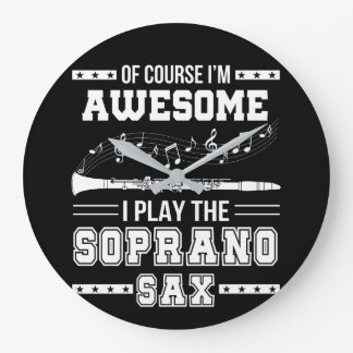 Im Awesome I Play The Soprano Saxophone Large Clock
