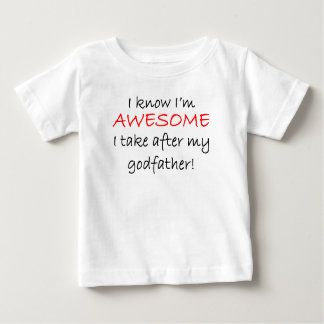 I'm Awesome I Take After My Godfather Baby T-Shirt