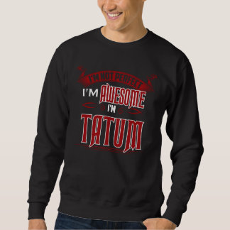 I'm Awesome. I'm TATUM. Gift Birthdary Sweatshirt