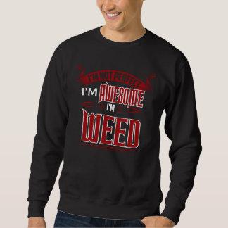 I'm Awesome. I'm WEED. Gift Birthdary Sweatshirt