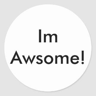 Im Awsome! Classic Round Sticker