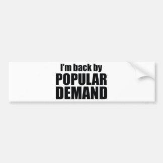 I'm Back By Popular Demand Bumper Sticker