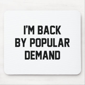 I'm Back By Popular Demand Mousepads