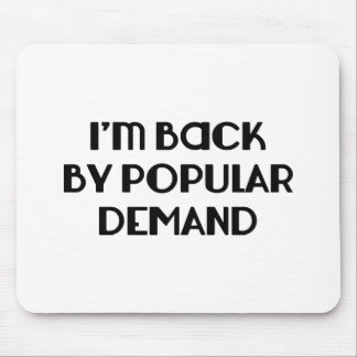 I'm Back By Popular Demand Mouse Pads