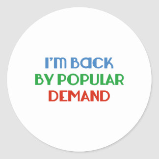 I'm Back By Popular Demand Round Sticker