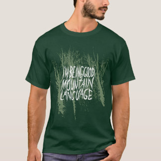 "I'm Being Good ""Mountain Language"" forest tee"