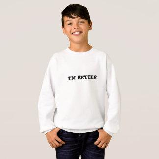 I'm better text sweatshirt