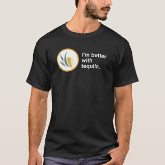 I'm Better with Tequila T-Shirt