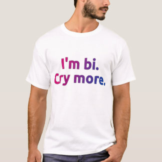 """I'm bi. Cry more."" shirt"
