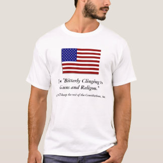 "I'm ""Bitterly Clinging to Guns and Religion."" T-Shirt"