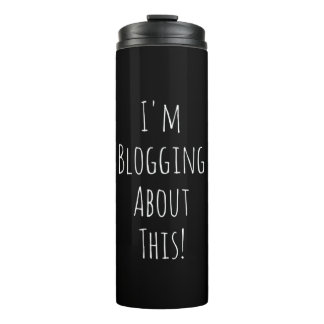 I'm Blogging About This! Thermal Tumbler