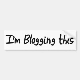 I'm Blogging This Bumper Sticker