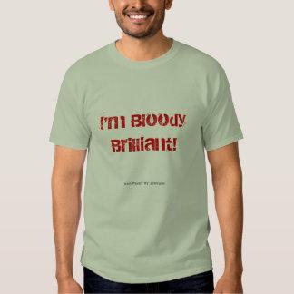 I'm Bloody Brilliant! Tshirts