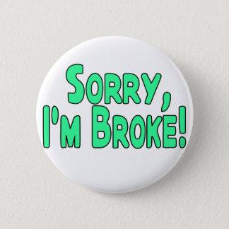I'm Broke 6 Cm Round Badge