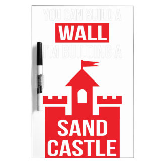 I'm Building A Sand Castle - 2016 Election Dry Erase Boards
