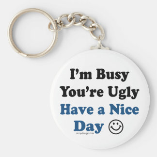 I'm Busy You're Ugly Have a Nice Day Basic Round Button Key Ring