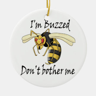 I'm buzzed don't bother me ceramic ornament