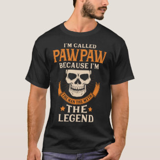 I'M CALLED PAWPAW I'M THE MAN THE MYTH THE LEGEND T-Shirt