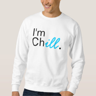 I'm Chill Crewneck. Sweatshirt