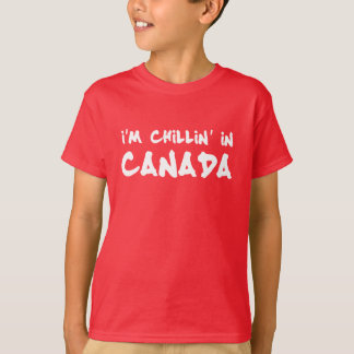 I'm Chillin' In Canada T-Shirt