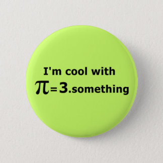 I'm Cool With Pi Is 3 Point Something 6 Cm Round Badge