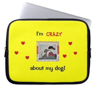 I'm crazy about my dog! 10 inch laptop sleeve