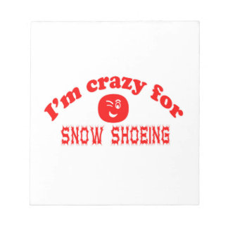 I'm crazy for Snow Shoeing. Note Pads