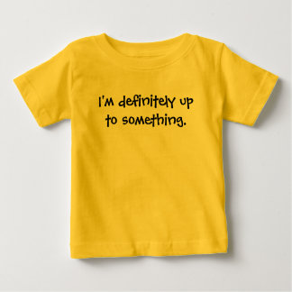 I'm definitely up to something. baby T-Shirt