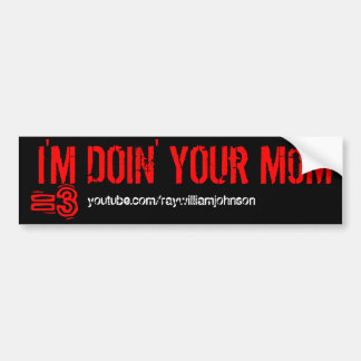 I'M DOiN' YOUr M0M, =3, youtube.com/raywilliamj... Bumper Sticker