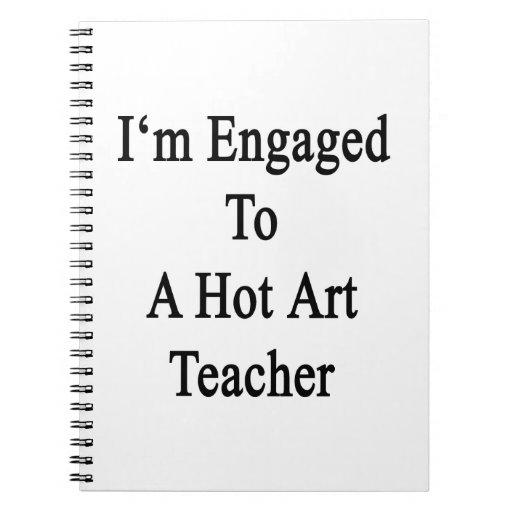 I'm Engaged To A Hot Art Teacher Notebook