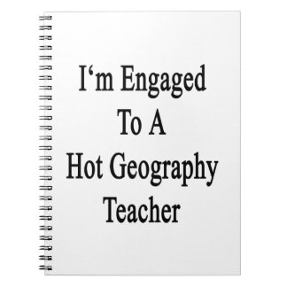 I'm Engaged To A Hot Geography Teacher Notebooks
