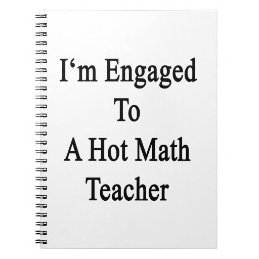 I'm Engaged To A Hot Math Teacher Note Books