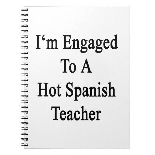 I'm Engaged To A Hot Spanish Teacher Notebooks