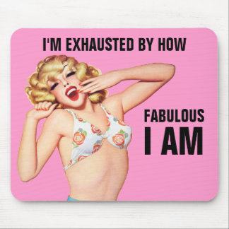 I'm Exhausted By How Fabulous I Am Mousepad