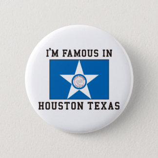 I'm Famous In Houston Texas 6 Cm Round Badge