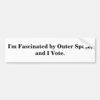 I'm Fascinated by Outer Space, and I Vote. Bumper Sticker