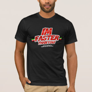 I'm Faster than you! (Black) T-Shirt