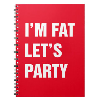 I'm fat let's party notebook
