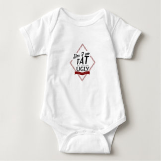 I'm Fat You're Ugly Baby Bodysuit