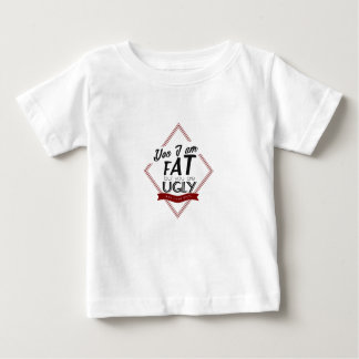I'm Fat You're Ugly Baby T-Shirt