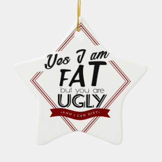 I'm Fat You're Ugly Ceramic Ornament