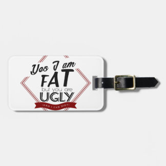 I'm Fat You're Ugly Luggage Tag