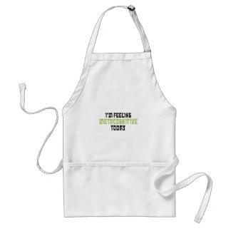 I'm Feeling Metacognitive Today Aprons